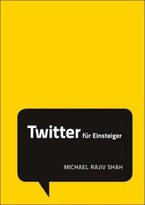 Twitter für Einsteiger von Michael Rajiv Shah